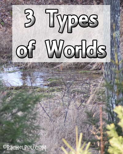 3 Types of Worlds | World Building | Creative Writing | RachelPoli.com