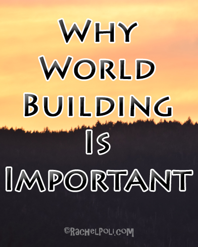 Why World Building is Important | World Building | Creative Writing | Fiction Writing | RachelPoli.com