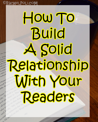How to build a solid relationship with your readers | Blogging | RachelPoli.com